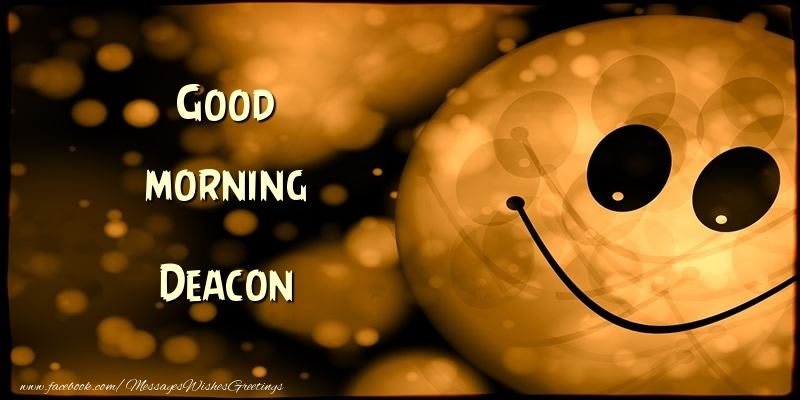 Greetings Cards for Good morning - Good morning Deacon