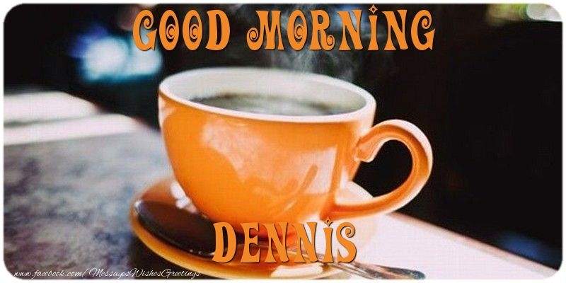 Greetings Cards for Good morning - Good morning Dennis