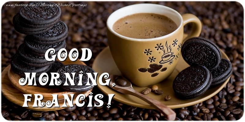 Greetings Cards for Good morning - Good morning, Francis