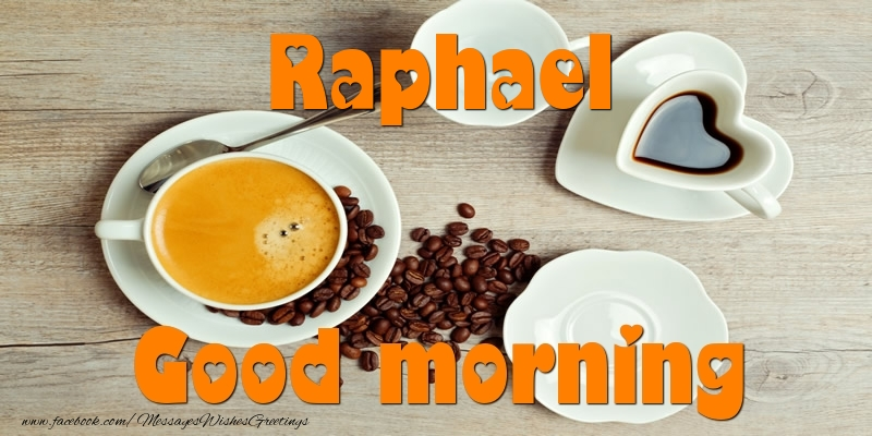Greetings Cards for Good morning - Good morning Raphael