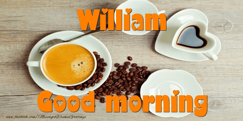 Greetings Cards for Good morning - Good morning William