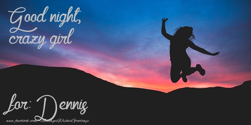 Greetings Cards for Good night - Good night, crazy girl Dennis