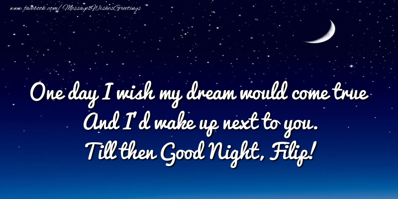 Greetings Cards for Good night - One day I wish my dream would come true And I'd wake up next to you. Filip