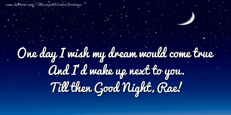 Greetings Cards for Good night - One day I wish my dream would come true And I'd wake up next to you. Rae