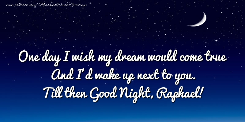 Greetings Cards for Good night - One day I wish my dream would come true And I'd wake up next to you. Raphael