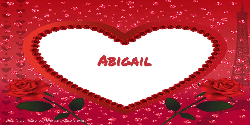 Greetings Cards for Love - Name in heart  Abigail
