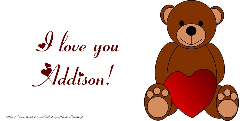 Greetings Cards for Love - I love you Addison!