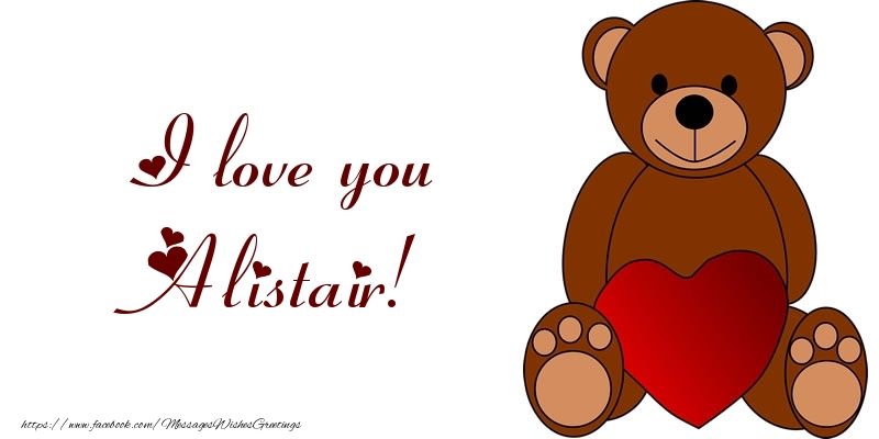 Greetings Cards for Love - I love you Alistair!
