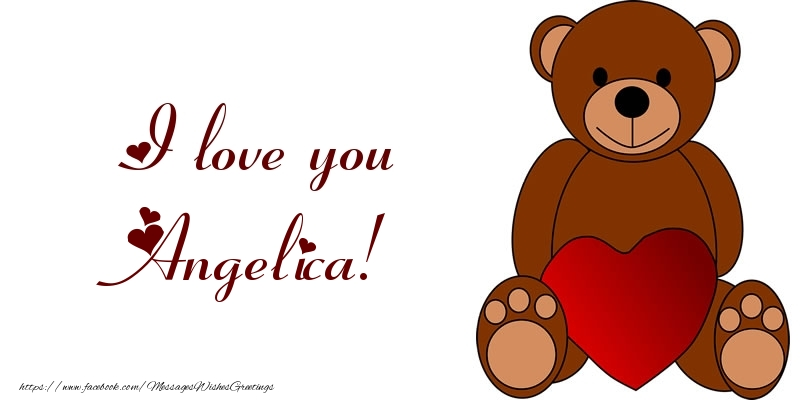 Greetings Cards for Love - I love you Angelica!