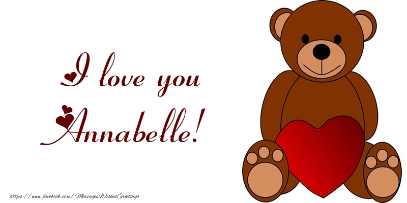 Greetings Cards for Love - I love you Annabelle!