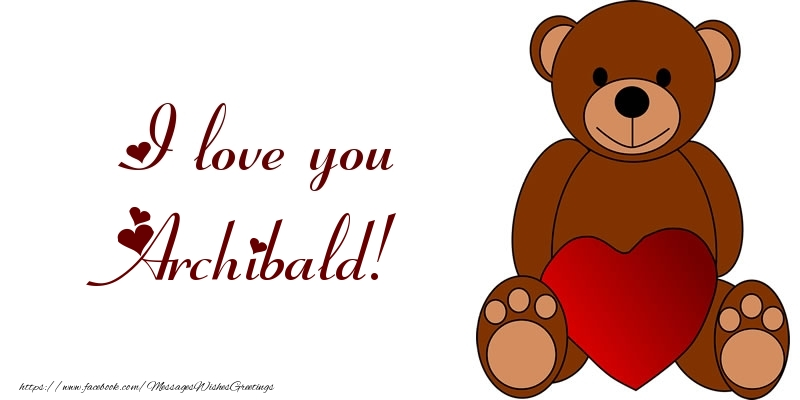 Greetings Cards for Love - I love you Archibald!