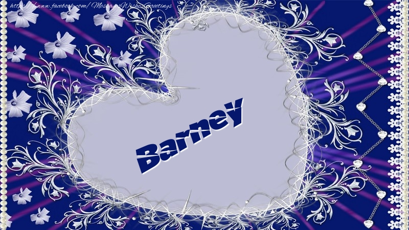 I love you Barney! - Greetings Cards for Love for Barney