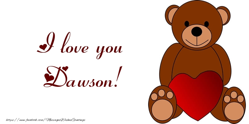 Greetings Cards for Love - I love you Dawson!