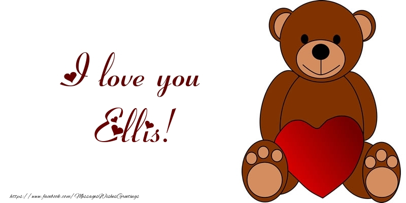 Greetings Cards for Love - I love you Ellis!