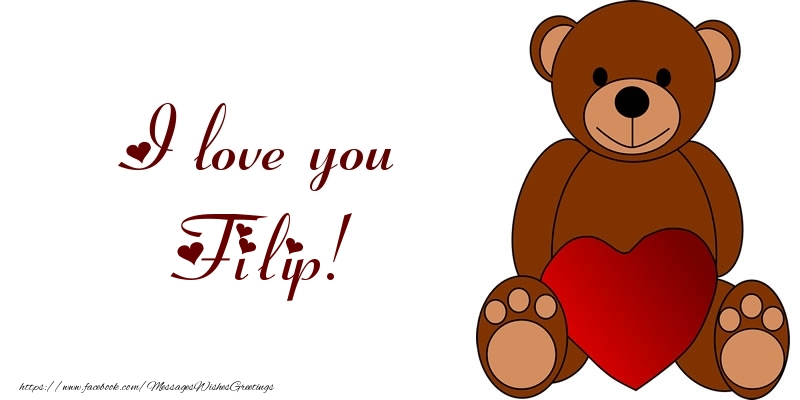 Greetings Cards for Love - I love you Filip!
