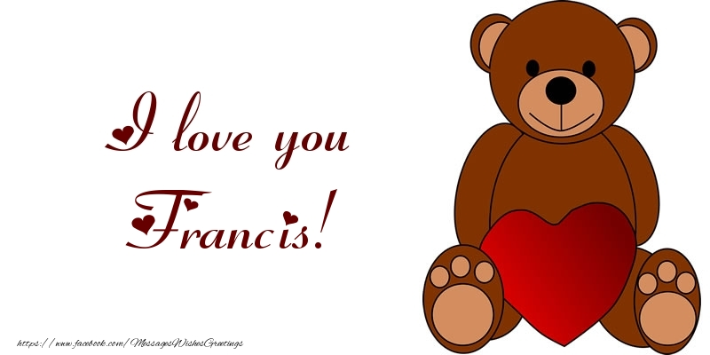 Greetings Cards for Love - I love you Francis!