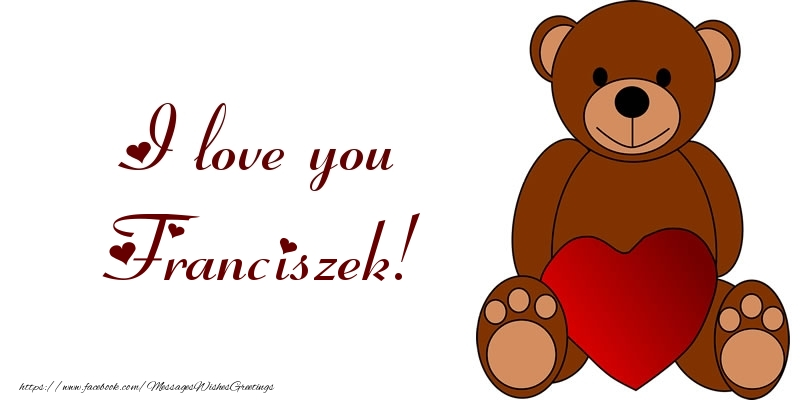 Greetings Cards for Love - I love you Franciszek!