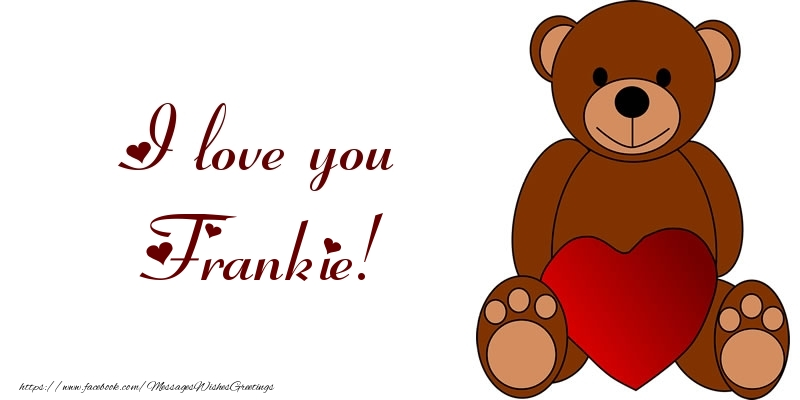 Greetings Cards for Love - I love you Frankie!