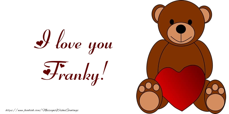 Greetings Cards for Love - I love you Franky!