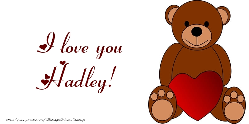Greetings Cards for Love - I love you Hadley!
