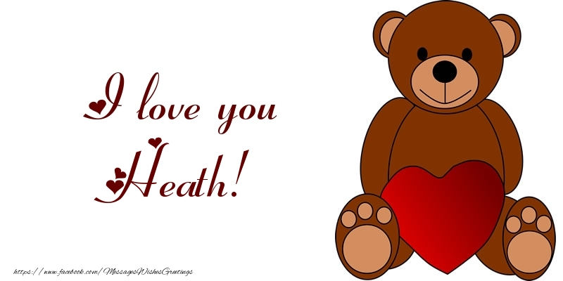 Greetings Cards for Love - I love you Heath!