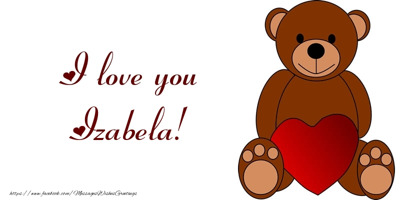 Greetings Cards for Love - I love you Izabela!
