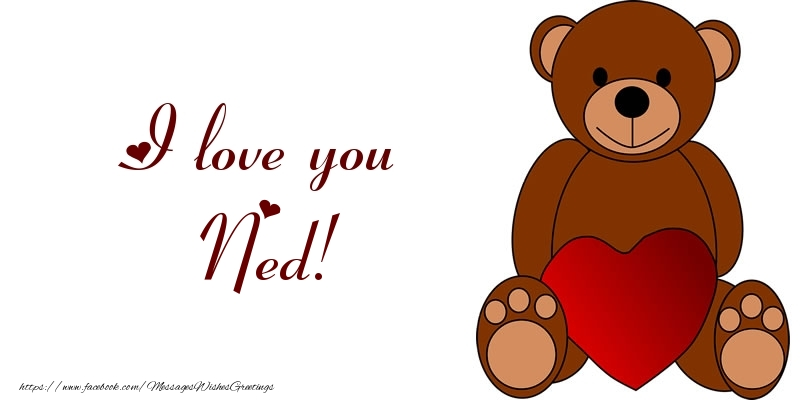 Greetings Cards for Love - I love you Ned!
