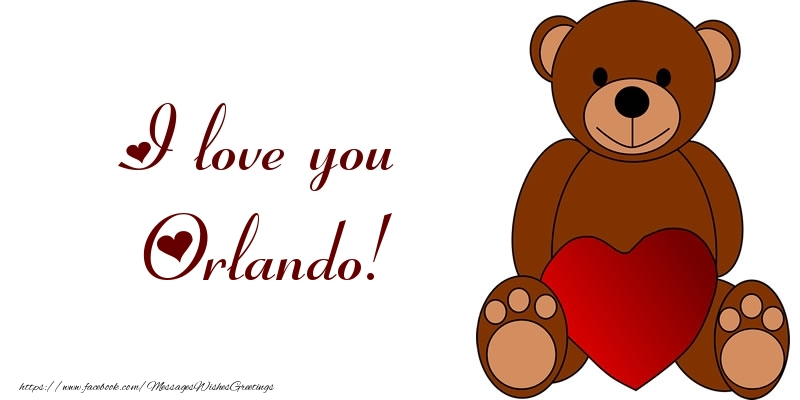 Greetings Cards for Love - I love you Orlando!