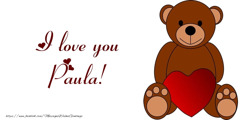 Greetings Cards for Love - I love you Paula!