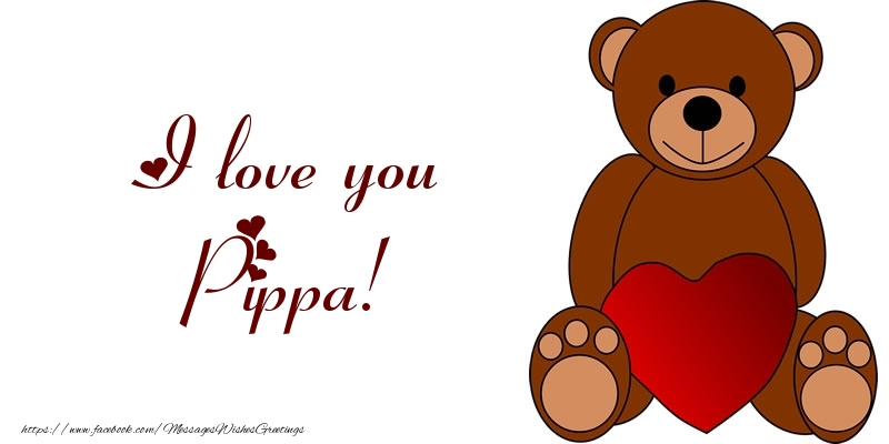 Greetings Cards for Love - I love you Pippa!