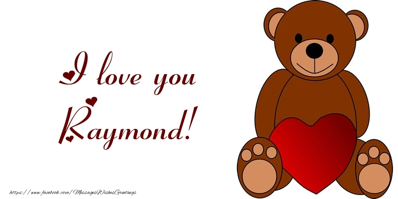 Greetings Cards for Love - I love you Raymond!