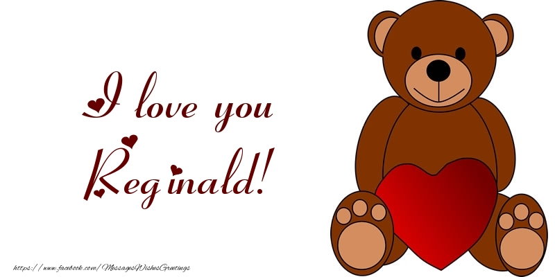 Greetings Cards for Love - I love you Reginald!