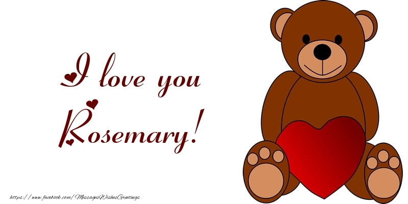 Greetings Cards for Love - I love you Rosemary!