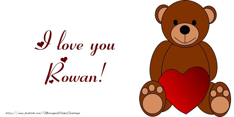 Greetings Cards for Love - I love you Rowan!