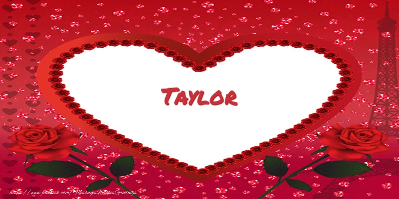Greetings Cards for Love - Name in heart  Taylor