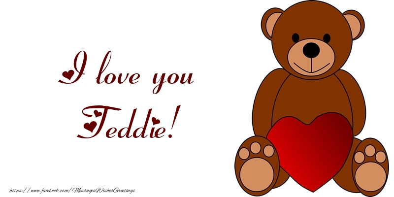 Greetings Cards for Love - I love you Teddie!