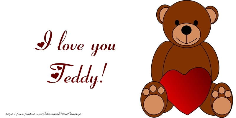 Greetings Cards for Love - I love you Teddy!