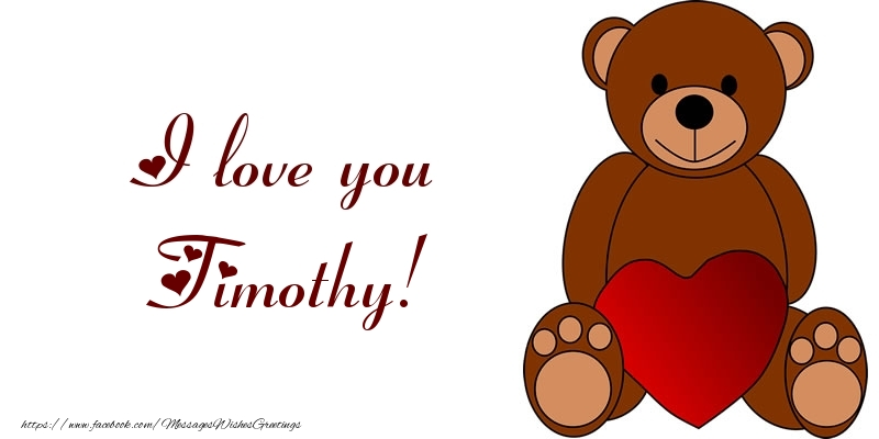 Greetings Cards for Love - I love you Timothy!