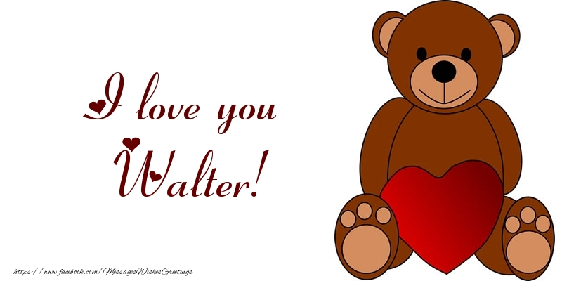 Greetings Cards for Love - I love you Walter!