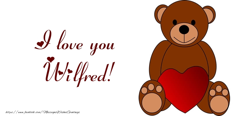 Greetings Cards for Love - I love you Wilfred!