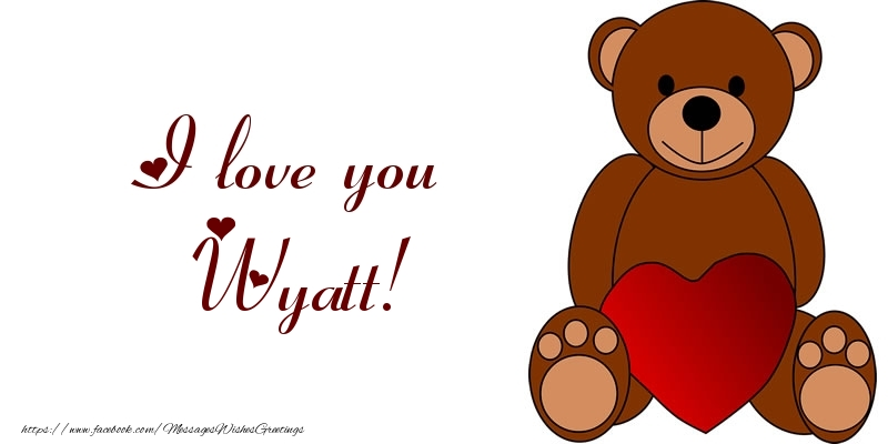 Greetings Cards for Love - I love you Wyatt!