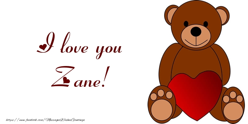 Greetings Cards for Love - I love you Zane!