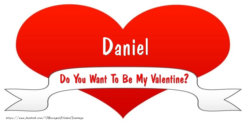 Greetings Cards for Valentine's Day - Daniel Do You Want To Be My Valentine?