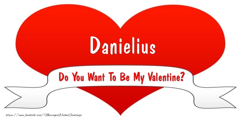 Greetings Cards for Valentine's Day - Danielius Do You Want To Be My Valentine?