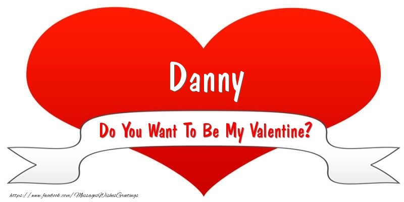 Greetings Cards for Valentine's Day - Danny Do You Want To Be My Valentine?