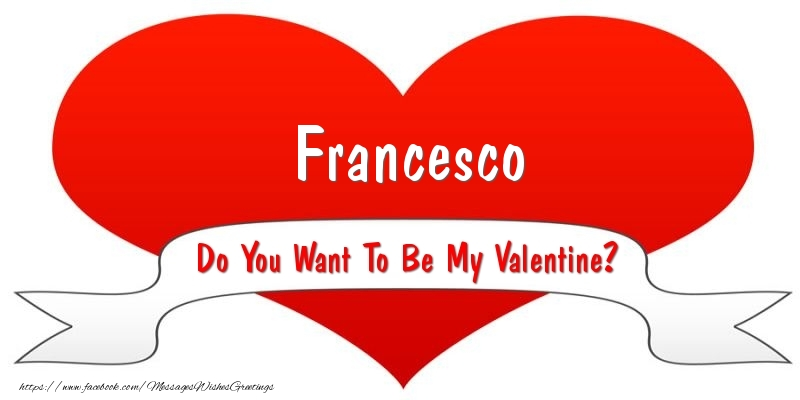 Greetings Cards for Valentine's Day - Francesco Do You Want To Be My Valentine?