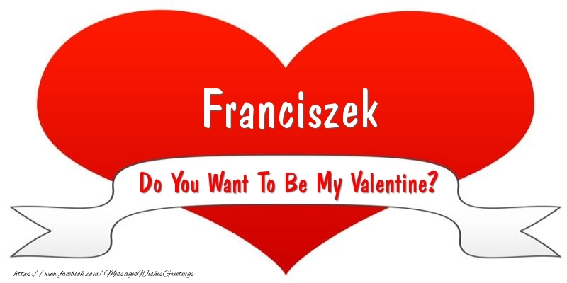 Greetings Cards for Valentine's Day - Franciszek Do You Want To Be My Valentine?