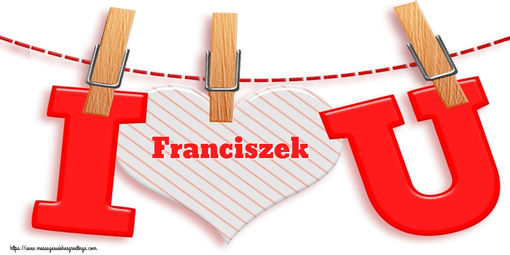 Greetings Cards for Valentine's Day - I Love You Franciszek