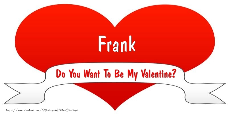 Greetings Cards for Valentine's Day - Frank Do You Want To Be My Valentine?