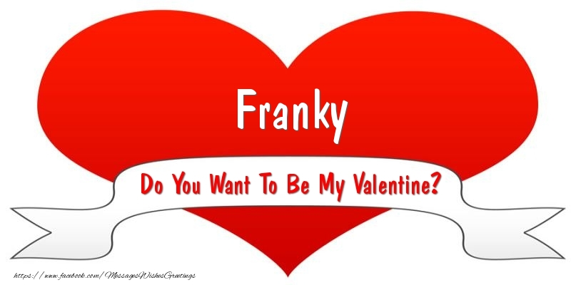 Greetings Cards for Valentine's Day - Franky Do You Want To Be My Valentine?